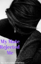 My Mate Rejected Me by katsawesomeness