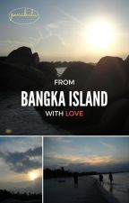 From Bangka Island with Love by penabulu