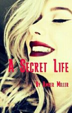A Secret life  by Amazing_love101