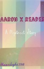 Aaron x Reader                                                {A Mystreet Story} by moonlight398