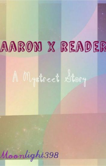 Aaron x Reader {A Mystreet Story} [DISCONTINUED]