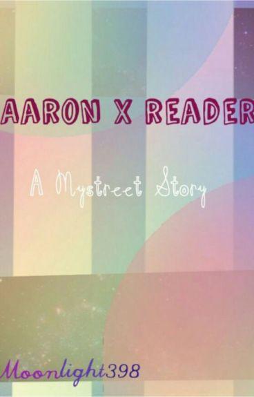 Aaron x Reader                                                {A Mystreet Story}