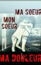 Ma Soeur. Mon Coeur. Ma Douleur. by MariOnlyStory