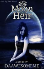 Moon Heir (Moon Child Series Book 2) by daawesomeme