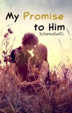 My Promise to Him by XxStardustGurlZz