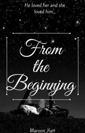 From The Beginning (Wattys 2017) by maroonkatt