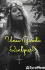Uma Garota Qualquer ♡ by UmaGarotaQualquer01