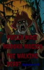Puella Magi Madoka Magica The Walking Dead? by nekolover18