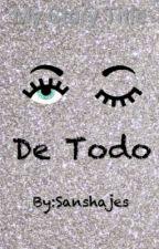 *...*DE TODO*...* by Sanshajes