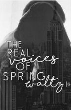 The Real Voices Of Spring Waltz | G.D.| by CurlyQueenAf
