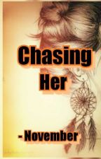 ( SLOW WRITING ) Chasing Her by November_Lie