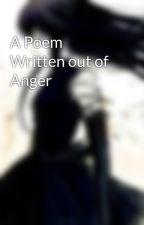 A Poem Written out of Anger by xNoLongerFallingx