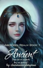 Aberdeen Realm Book 1: Ancient by charmaineglorymae