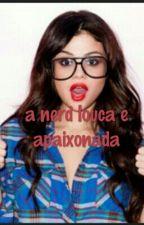 A Nerd Louca E Apaixonada by AnaBeatriz815690