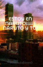 ESTOY EN NARUTO¡¡¡¡¡ ( NARUTO Y TU) by AnapaulaReyes0
