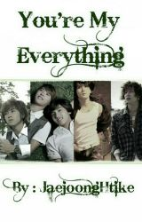 You're My Everything by JaejoongHtike