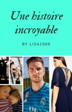 Une histoire incroyable by Lisa1909