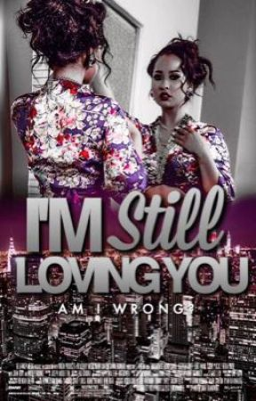 I'm Still Loving You... (BOOK 2) (COMPLETED) by mamidukes