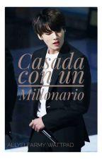 Casada Con Un Millonario (Jungkook Y Tu ) by AllyElfArmy