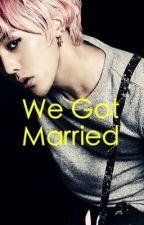 We Got Married (G-Dragon fan fiction) [COMPLETE] by Unique_Plain