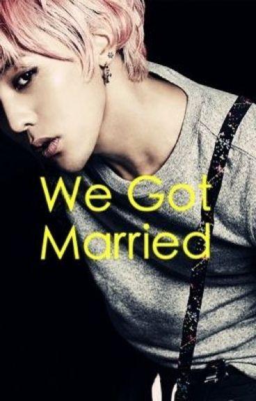 We Got Married (G-Dragon fan fiction) [COMPLETE]