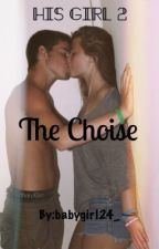His Girl2:The Choise by BabyGirl24_