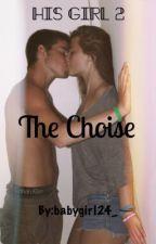 His Girl2:The Choise|Временно спряна| by BabyGirl24_