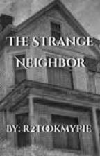 The Strange Neighbor (ON HOLD) by r2tookmypie