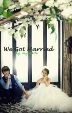 """We Got Married"" (Completed) by myhearts"