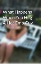 What Happens When You Hug A Hot Emo Guy by YOSHI_LOVER666