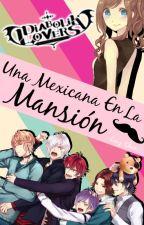 Una Mexicana En La Mansión|♛Diabolik Lovers♛  by Liny-Chan