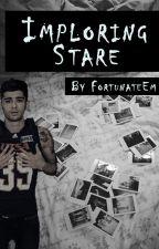 Imploring Stare  → Zayn Malik (Extra Book 4)  by FortunateEm