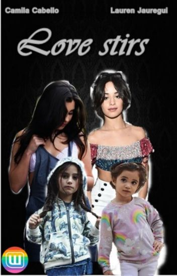 Love stirs (Camren)
