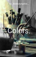 Colors. by _Bedeutungslos_