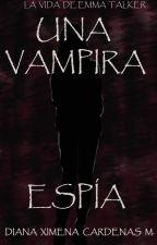 Una Vampira Espia (Empezando a editar) by ximenacardenas99