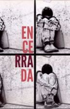 ENCERRADA by chicasinpalabras