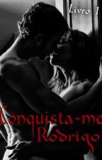 Conquista-me: Rodrigo e Victória by AleshandraMonteiro
