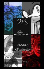 Mi Ultima Rosa ~Shadonic~ Ganadora De La Historia Más Triste ~ by Biyuli-mi