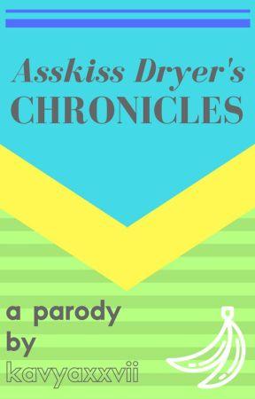 Asskiss Dryer's Chronicles: An Epic Parody by kavyaxxvii