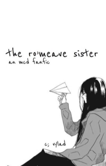 The Ro'meave Sister [MCD Fanfic] ✔︎ - moved to ao3