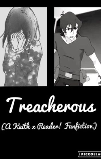Treacherous (A Keith x Reader! Fanfiction)