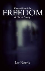 Freedom - A Short Story by lar184