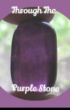 Through the Purple Stone **On Hold** by LitaBloom