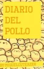 El Diario De Pollo 🐥 by miguelcuteazer