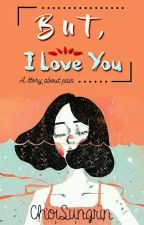 But, I Love You by chois23