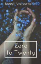 Zero To Twenty | ✔ by beautifuldreams114
