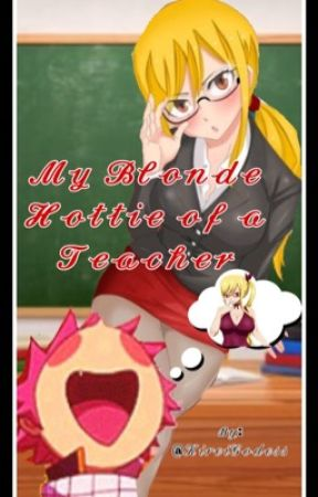 My Blonde Hottie Of A Teacher(To Be Edited) by HoshiOtome