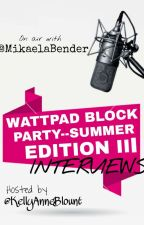 INTERVIEWS for the Wattpad Block Party by MikaelaBender