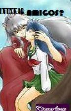 Inuyasha Y Kagome ¿¿Amigos?? by KiraraAome