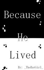 Because He Lived [Aarmau] by _TheBatGirl_
